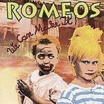 Romeos We Can Make It!