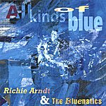 Richie Arndt & The Bluenatics All Kinds Of Blue