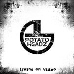 Potatoheadz Living On Video (2-Track Single)