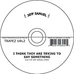 Jeff Samuel I Think They Are Trying To Say Something (Single)