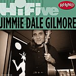 Jimmie Dale Gilmore Rhino Hi-Five: Jimmie Dale Gilmore