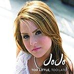JoJo Too Little Too Late (Radio Version)