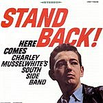 Charlie Musselwhite Stand Back!