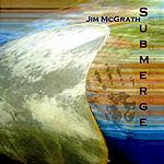 Jim McGrath Submerge