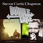 Steven Curtis Chapman Double Take: Steven Curtis Chapman