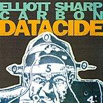 Elliott Sharp Datacide