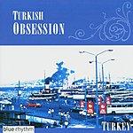 Sarband Blue Rhythm: Turkey - Turkish Obsession