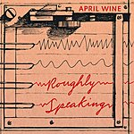 April Wine Roughly Speaking