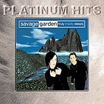 Savage Garden Truly Madly Deeply/I'll Bet He Was Cool