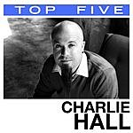 Charlie Hall Top 5: Hits (5-Track Maxi-Single)