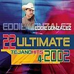 Eddie Gonzalez 22 Ultimate Tejano Hits 2002