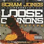 Scram Jones Loose Cannons: The Mix Tape (Parental Advisory)