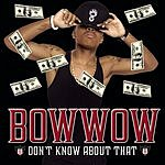 Bow Wow Don't Know About That (Single)