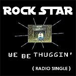 RockStar We Be Thuggin' (Single)