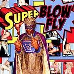 Blowfly Blowfly Superblowfly (Parental Advisory)