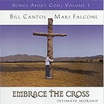 Bill Cantos Embrace The Cross: Songs About God, Vol.1