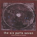 The Six Parts Seven Things Shaped In Passing