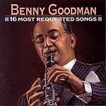 Benny Goodman 16 Most Requested Songs