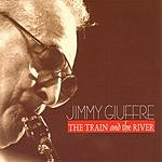 Jimmy Giuffre The Train And The River