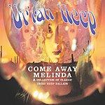Uriah Heep Come Away Melinda: A Collection Of Classic Uriah Heep Ballads