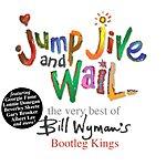 Bill Wyman Jump, Jive And Wail: The Very Best Of Bill Wyman's Bootleg Kings