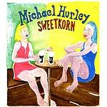 Michael Hurley Sweetkorn