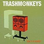 Trashmonkeys Isn't It Good? (3-Track Maxi-Single)