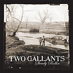 Two Gallants Steady Rollin' (Single)