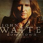 John Waite Downtown...Journey Of A Heart