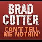 Brad Cotter Can't Tell Me Nothin' (Vocal Up Version/Single)