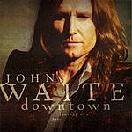 John Waite Downtown - Journey Of A Heart (Urge Exclusive Bonus Track)