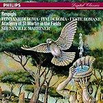 Neville Marriner Pini Di Roma (Pines Of Rome)/Fontane Di Roma (Fountains Of Rome)/Feste Romane (Roman Festivals)