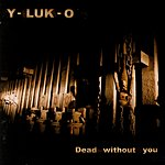 Y-Luk-O Dead Without You
