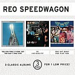 REO Speedwagon You Can Tune A Piano, But You Can't Tuna Fish/Hi Infidelity/You Get What You Play For (3 Pak)