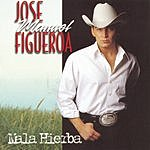 Jose Manuel Figueroa Mala Hierba