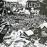 Poison Idea Record Collectors Are Pretentious Assh*les