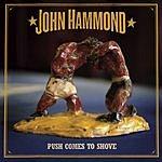 John Hammond Push Comes To Shove