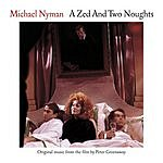 Michael Nyman A Zed And Two Noughts: Original Music From The Film (Remastered)