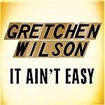 Gretchen Wilson It Ain't Easy (Single)