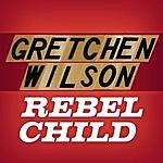 Gretchen Wilson Rebel Child (Single)
