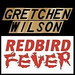 Gretchen Wilson Redbird Fever (Single)