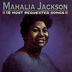 Mahalia Jackson 16 Most Requested Songs