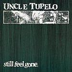 Uncle Tupelo Still Feel Gone (Bonus Tracks)
