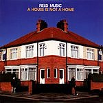 Field Music A House Is Not A Home/Logic