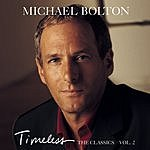 Michael Bolton Timeless (The Classics) Vol. 2