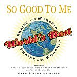 Integrity/Epic Presents So Good To Me: World's Best Praise And Worship