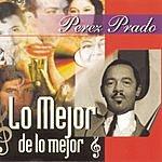 Pérez Prado Lo Mejor De Lo Mejor: Perez Prado
