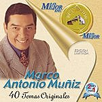Marco Antonio Muñiz Lo Mejor De Lo Mejor De Marco Antonio Muniz