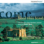Robin Mark Come Heal This Land: Live Worship From Northern Ireland Featuring Robin Mark