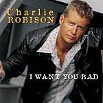 Charlie Robison I Want You Bad/Barlight